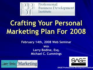 Crafting Your Personal Marketing Plan For 2008 February 14th, 2008 Web Seminar