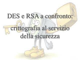 DES e RSA a confronto: crittografia al servizio della sicurezza