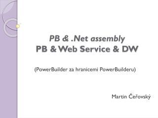 PB & .Net  assembly PB & Web  Service  & DW