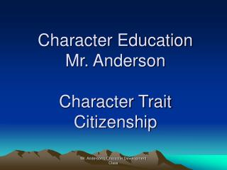 Character Education Mr. Anderson Character Trait Citizenship