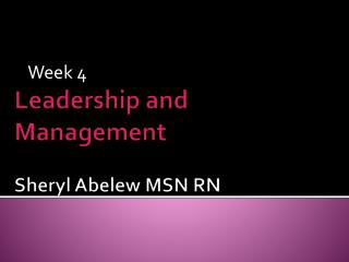Leadership and Management Sheryl Abelew MSN RN