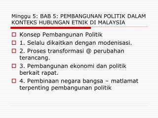 Minggu 5: BAB 5: PEMBANGUNAN POLITIK DALAM KONTEKS HUBUNGAN ETNIK DI MALAYSIA