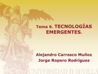 Tema 6.  TECNOLOGÍAS EMERGENTES .