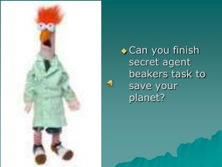Can you finish secret agent beakers task to save your planet?