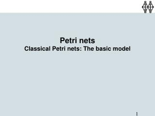 Petri nets Classical Petri nets: The basic model