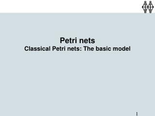 Petri nets Classical Petri nets: The basic model