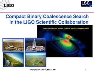 Compact Binary Coalescence Search in the LIGO Scientific Collaboration