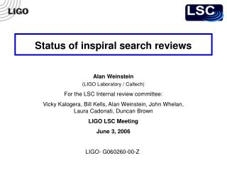 Status of inspiral search reviews Alan Weinstein (LIGO Laboratory / Caltech)