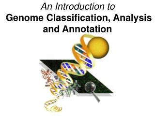 An Introduction to  Genome Classification, Analysis and Annotation