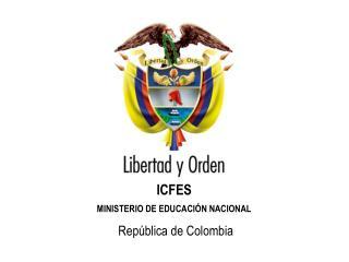 ICFES MINISTERIO DE EDUCACIÓN NACIONAL República de Colombia