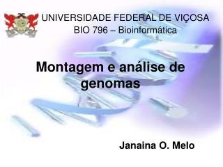 Montagem e análise de genomas Janaina O. Melo