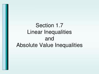 Section 1.7 Linear Inequalities and Absolute Value Inequalities