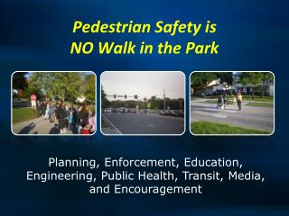 Pedestrian Safety is  NO Walk in the Park