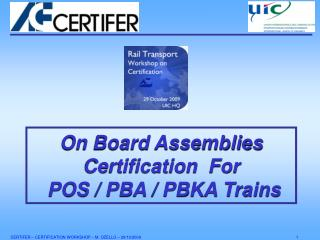 On Board Assemblies Certification  For  POS / PBA / PBKA Trains