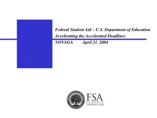 Federal Student Aid – U.S. Department of Education Accelerating the Accelerated Deadlines