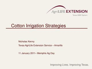 Cotton Irrigation Strategies 	Nicholas Kenny 	Texas AgriLife Extension Service – Amarillo