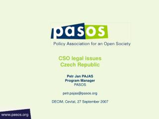 CSO legal issues  Czech Republic Petr Jan PAJAS Program Manager PASOS petr.pajas@pasos