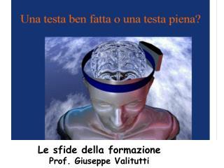Le sfide della formazione Prof. Giuseppe Valitutti