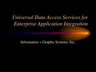 Universal Data Access Services for Enterprise Application Integration