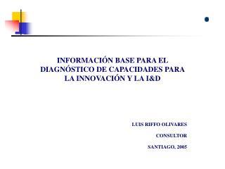 INFORMACIÓN BASE PARA EL DIAGNÓSTICO DE CAPACIDADES PARA LA INNOVACIÓN Y LA I&D