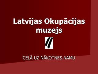Latvijas Okup?cijas muzejs