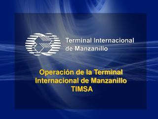 Operación de la Terminal Internacional de Manzanillo  TIMSA