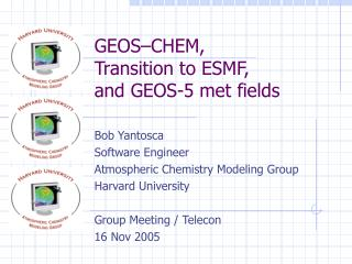 GEOS–CHEM, Transition to ESMF, and GEOS-5 met fields