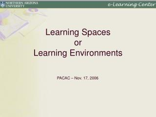 Learning Spaces or Learning Environments