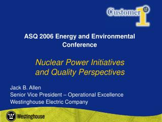 ASQ 2006 Energy and Environmental Conference Nuclear Power Initiatives  and Quality Perspectives