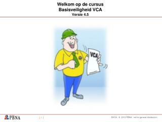 Welkom op de cursus Basisveiligheid VCA Versie 4.5