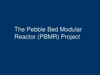 The Pebble Bed Modular Reactor (PBMR) Project