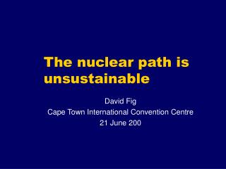 The nuclear path is unsustainable