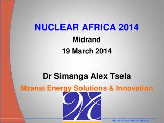 NUCLEAR AFRICA 2014 Midrand 19 March 2014 Dr  Simanga  Alex Tsela