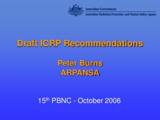 Draft ICRP Recommendations Peter Burns ARPANSA