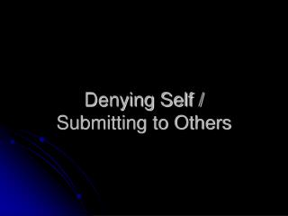 Denying Self / Submitting to Others