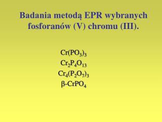 Badania metodą  EPR  wybranych fosforanów (V) ch rom u (III).