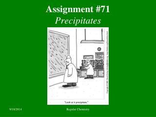 Assignment #71 Precipitates