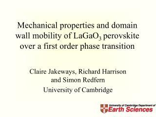 Claire Jakeways, Richard Harrison and Simon Redfern University of Cambridge