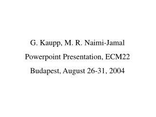 G. Kaupp, M. R. Naimi-Jamal Powerpoint Presentation, ECM22 Budapest, August 26-31, 2004
