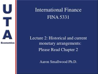International Finance FINA 5331 Lecture 2: Historical and current monetary arrangements: