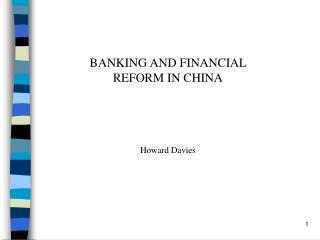 BANKING AND FINANCIAL  REFORM IN CHINA Howard Davies