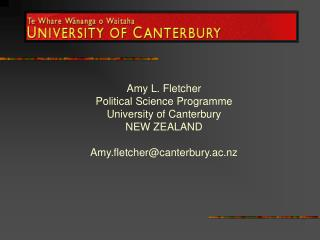 Amy L. Fletcher Political Science Programme University of Canterbury NEW ZEALAND