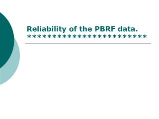 Reliability of the PBRF data. ************************