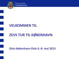 VELKOMMEN TIL  ZEVS TUR TIL KØBENHAVN Oslo-København-Oslo 6.-8. mai 2013