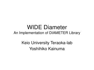 WIDE Diameter An Implementation of DIAMETER Library