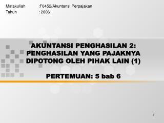 AKUNTANSI PENGHASILAN 2: PENGHASILAN YANG PAJAKNYA DIPOTONG OLEH PIHAK LAIN (1) PERTEMUAN: 5 bab 6
