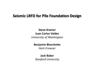 Seismic LRFD for Pile Foundation Design Steve Kramer Juan Carlos Valdez University of Washington