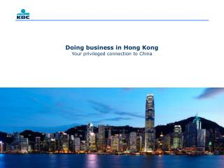 Doing business in Hong Kong  Your privileged connection to China
