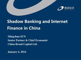 Mingchun SUN Senior Partner & Chief Economist China Broad Capital Ltd. January 6, 2014