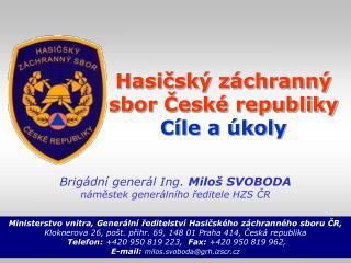 Hasičský záchranný sbor České republiky Cíle a úkoly